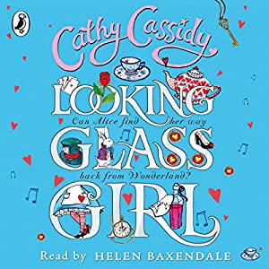 Looking-Glass Girl (       UNABRIDGED) by Cathy Cassidy Narrated by Helen Baxendale