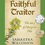Faithful Traitor: The Story of Margaret Pole: Plantagenet Embers, Book 2 | Samantha Wilcoxson
