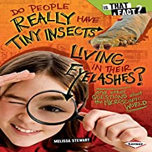 Do People Really Have Tiny Insects Living in Their Eyelashes?: And Other Questions About the Microscopic World (Is That a Fact?) Audiobook by Melissa Stewart Narrated by  Intuitive