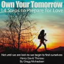 Own Your Tomorrow: 14 Steps to Prepare for Love: Relationship and Dating Advice for Women, Book 13 Audiobook by Gregg Michaelsen Narrated by RJ Walker