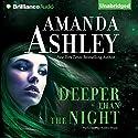 Deeper Than the Night (       UNABRIDGED) by Amanda Ashley Narrated by Bobbin Beam