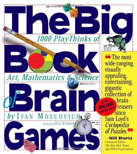The Big Book of Brain Games: 1, 000 PlayThinks of Art, Mathematics & Science: Ivan Moscovich, Ian Stewart: 9780761134664: Amazon.com: Books