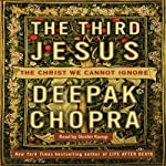 The Third Jesus: The Christ We Cannot Ignore | Deepak Chopra