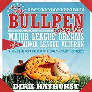 The Bullpen Gospels: Major League Dreams of a Minor League Veteran | [Dirk Hayhurst]
