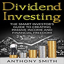 Dividend Investing: The Smart Investor's Guide to Creating Passive Income and Financial Freedom | Livre audio Auteur(s) : Anthony Smith Narrateur(s) : Dave Wright