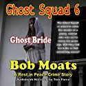 Ghost Bride: Ghost Squad 6 Audiobook by Bob Moats Narrated by Tom Force