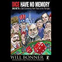 Dice Have No Memory: Big Bets and Bad Economics from Paris to the Pampas (       UNABRIDGED) by Will Bonner Narrated by Will Bonner