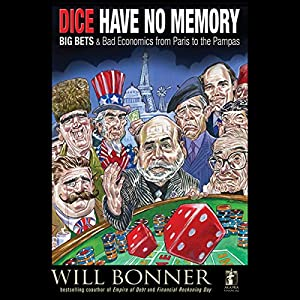 Dice Have No Memory: Big Bets and Bad Economics from Paris to the Pampas Audiobook