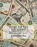 WI$E UP TO Wealth!: Inspiration from the Wisdom of the Ages!