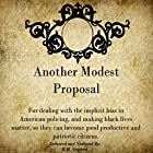 Another Modest Proposal: For Dealing with the Implicit Bias in American Policing, and Making Black Lives Matter, so They Can Become Good Productive and Patriotic Citizens Hörbuch von R.H. Stephen Gesprochen von: R.H. Stephen
