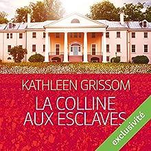 La colline aux esclaves | Livre audio Auteur(s) : Kathleen Grissom Narrateur(s) : Nathalie Spitzer
