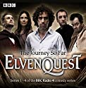 Elvenquest: The Journey So Far: Series 1,2,3 and 4 Radio/TV Program by Anil Gupta, Richard Pinto Narrated by Stephen Mangan, Alistair McGowan, Darren Boyd, Kevin Eldon, Sophie Winkleman, Dave Lamb