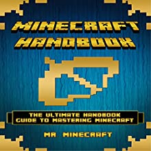 Minecraft: The Ultimate Handbook Guide to Mastering Minecraft (       UNABRIDGED) by Mr. Minecraft Narrated by Bob Christian