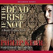 If the Dead Rise Not: A Bernie Gunther Novel | Philip Kerr