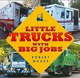 Little Trucks With Big Jobs (0805077480) by Maass, Robert