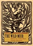 The Wild Muir: Twenty-Two of John Muirs Greatest Adventures