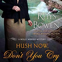 Hush Now, Don't You Cry (       UNABRIDGED) by Rhys Bowen Narrated by Nicola Barber