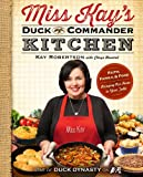 Miss Kays Duck Commander Kitchen: Faith, Family, and Food--Bringing Our Home to Your Table