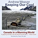 Keeping Our Cool: Canada in a Warming World Audiobook by Andrew Weaver Narrated by David Skulski