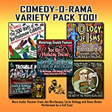 Comedy-O-Rama Variety Pack Too!: More Audio Theater from Joe Bevilacqua and Lorie Kellogg  by Joe Bevilacqua, Lorie Kellogg Narrated by full cast