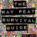 The Ray Peat Survival Guide: Understanding, Using, and Realistically Applying the Dietary Ideas of Dr. Ray Peat (       UNABRIDGED) by Joey Lott Narrated by Matt Stone