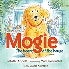 Mogie: The Heart of the House (       UNABRIDGED) by Kathi Appelt Narrated by Laurel Kathleen