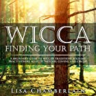 Wicca: Finding Your Path: A Beginner's Guide to Wiccan Traditions, Solitary Practitioners, Eclectic Witches, Covens, and Circles Hörbuch von Lisa Chamberlain Gesprochen von: Kris Keppeler