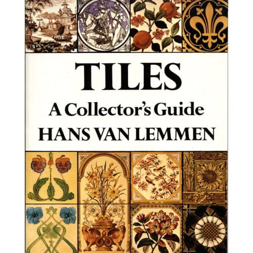 Tiles: A Collector's Guide Hans Van Lemmen