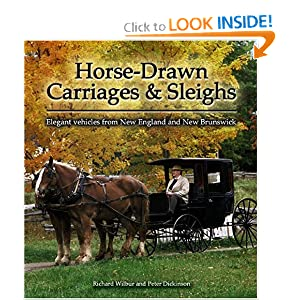 Horse-drawn Carriages and Sleighs: Elegant Vehicles from New England and New Brunswick (Formac Illustrated... by Peter Dickinson, Richard Wilbur and Brian Atkinson