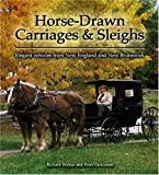 Horse-drawn Carriages and Sleighs: Elegant Vehicles from New England and New Brunswick (0887806163) by Dickinson, Peter