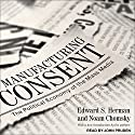 Manufacturing Consent: The Political Economy of the Mass Media Audiobook by Edward S. Herman, Noam Chomsky Narrated by John Pruden