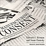 Manufacturing Consent: The Political Economy of the Mass Media | Edward S. Herman,Noam Chomsky
