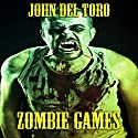 Zombie Games Audiobook by John Del Toro Narrated by Sam Gonzalez