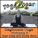Beginners Yoga, Volume 1: Yoga Class and Guide Book (       UNABRIDGED) by Sue Fuller Narrated by Sue Fuller