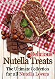 Delicious Nutella Treats: The Ultimate Collection for all Nutella Lovers