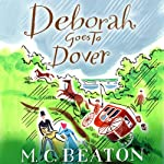 Deborah Goes to Dover: Travelling Matchmaker, Book 5 (       UNABRIDGED) by M. C. Beaton Narrated by Colleen Prendergast