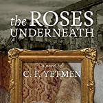 The Roses Underneath | C. F. Yetmen