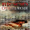 Blood on White Wicker: The Judith McCain Series, Book 1 Audiobook by Peggy Holloway Narrated by Hillary Hawkins