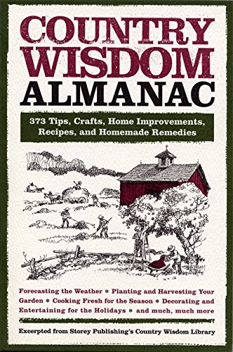 Country Wisdom Almanac: 373 Tips, Crafts, Home Improvements, Recipes, and Homemade Remedies: 373 Tips, Hints, Crafts, Recipes, Home Improvements, and ... for Living the Simple Life All Year Round