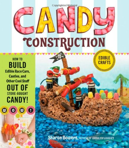 Candy Construction: How to Build Race Cars, Castles, and Other Cool Stuff out of Store-Bought Candy