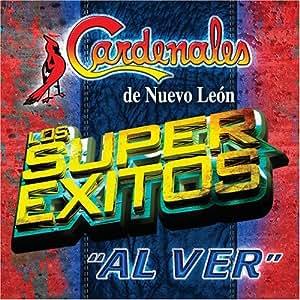Cardenales De Nuevo Leon - Super Exitos: Al Ver - Amazon