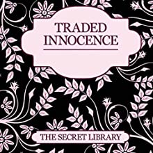 Traded Innocence: The Secret Library - 3 Sensual Novellas (       UNABRIDGED) by Toni Sands, Elizabeth Coldwell, K. D. Grace Narrated by Imogen Church