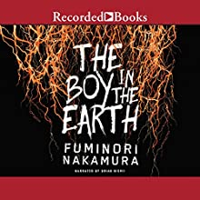 The Boy in the Earth Audiobook by Fuminori Nakamura Narrated by Brian Nishii