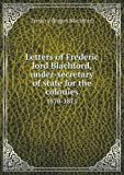 img - for Letters of Frederic lord Blachford, under-secretary of state for the colonies 1870-1871 book / textbook / text book