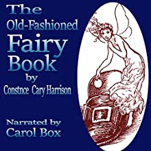 The Old-Fashioned Fairy Book (       UNABRIDGED) by Constance Cary Harrison Narrated by Carol Box