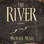 The River: A Novel | Michael Neale