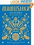 Mamushka: Recipes from Ukraine & beyond