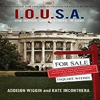 I.O.U.S.A.: One Nation. Under Stress. In Debt. (       ungekürzt) von Addison Wiggin, Kate Incontrera Gesprochen von: Sean Pratt
