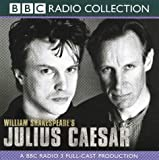 William Shakespeare Julius Caesar: A Radio 3 Full-cast Dramatisation. Starring Gerard Murphy & Cast (BBC Radio Collection)