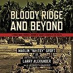 Bloody Ridge and Beyond: A World War II Marine's Memoir of Edson's Raiders inthe Pacific | Marlin Groft,Larry Alexander